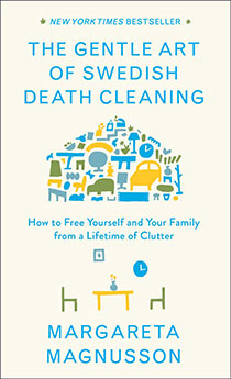 The Gentle Art of Swedish Death Cleaning: How to Free Yourself and Your Family from a Lifetime of Clutter. , Roots & Wings, events, workshops, yoga studio, Natick, MA